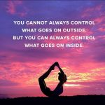 you cannot always control what goes on outside